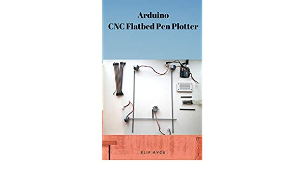 Arduino CNC Flatbed Pen Plotter (English Edition) eBook: AVCU ...