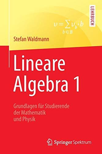Lineare Algebra 1: Die Grundlagen für Studierende der Mathematik und Physik (German Edition)