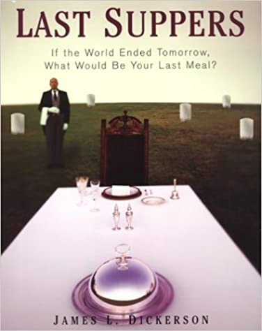 Last Suppers: If the World Ended Tomorrow, What Would Be Your Last Meal? by James L Dickerson (2004-12-31)