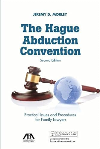 The Hague Abduction Convention: Practical Issues and Procedures for Family Lawyers