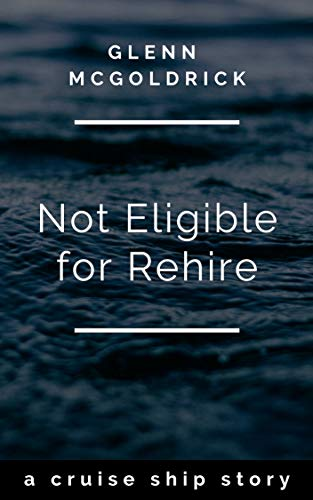 Not Eligible For Rehire: a cruise ship story