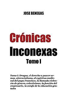 CRONICAS INCONEXAS: Tomo I (Crónicas inconexas nº 1) (Spanish Edition) by [Benegas, Jose]