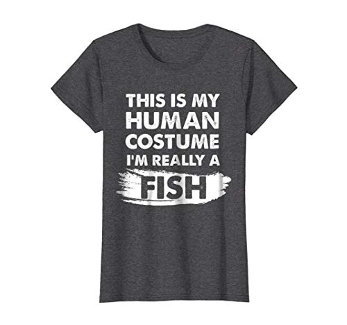 Womens This Is My Human Costume I'm Really a Fish, Halloween Shirt Medium Dark Heather -