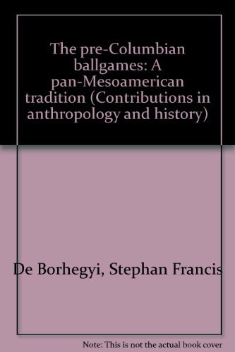 Mesoamerican Ball Game - The pre-Columbian ballgames: A pan-Mesoamerican tradition (Contributions in anthropology and history)