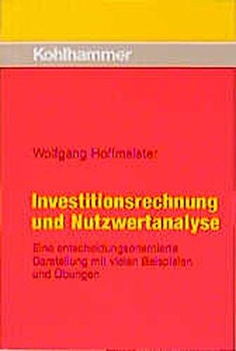 Investitionsrechnung und Nutzwertanalyse: Eine entscheidungsorientierte Darstellung mit vielen Beispielen und Übungen
