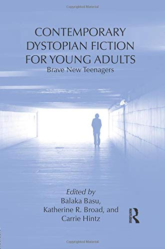 Contemporary Dystopian Fiction for Young Adults: Brave New Teenagers (Children's Literature and Culture) from Routledge