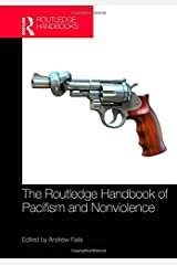 The Routledge Handbook of Pacifism and Nonviolence (Routledge Handbooks in Philosophy) Hardcover