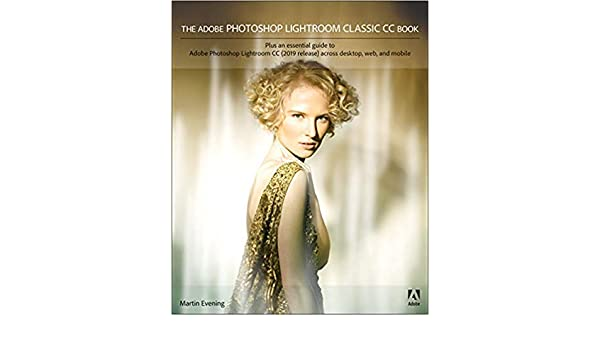 Amazon Com By Martin Eveningand The Adobe Photoshop Lightroom Classic Cc Book 2nd Edition Paperback Adobe Press 2 Edition February 7 2019 Bargain Books Office Products