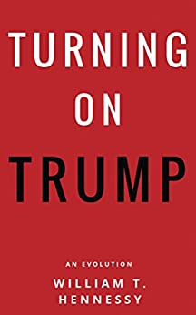 Turning On Trump: An Evolution by [Hennessy, William]