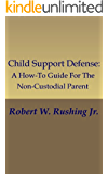 Child Support Defense: A How-To Guide For The Non-Custodial Parent