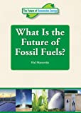 What Is the Future of Fossil Fuels?, hal marcovitz, 1601526121