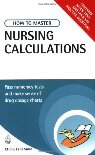 How to Master Nursing Calculations: Pass Numeracy Tests and Make Sense of Drug Dosage Charts (Testing Series) by