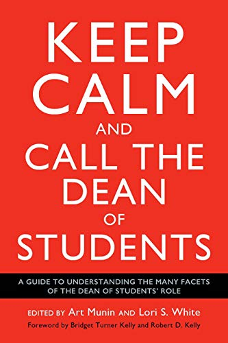 (Keep Calm and Call the Dean of Students: A Guide to Understanding the Many Facets of the Dean of Students Role )