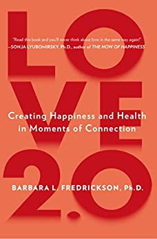 Love 2.0: Finding Happiness and Health in Moments of Connection by [Fredrickson, Barbara]