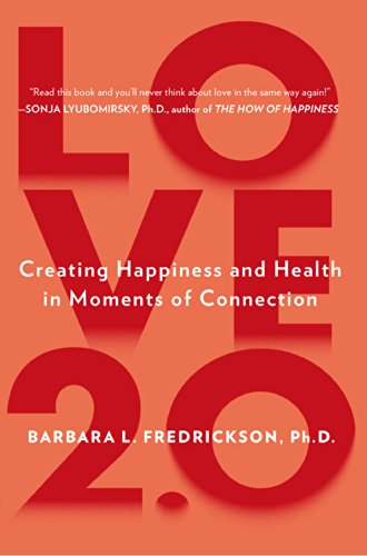 Love 2.0: Finding Happiness and Health in Moments of Connection (A Man In Love With Two Women)