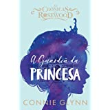 A Guardiã da Princesa As Crónicas de Rosewood
