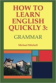 How to Learn English Quickly 3: Grammar: Integrating Vocabulary and Discussion: Volume 3