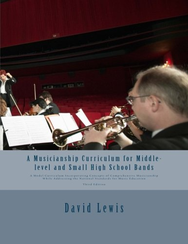 A Musicianship Curriculum for Middle-level and Small High School Bands: A Model Curriculum Incorporating Concepts of Comprehensive Musicianship While ... the National Standards for Music Education