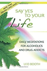 Say Yes to Your Life: Daily Meditations for Alcoholics and Addicts Paperback