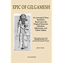 Epic of Gilgamesh: An Annotated Prose Rendition Based upon the Original Akkadian, Babylonian, Hittite and Sumerian Tablets with Supplementary Text .