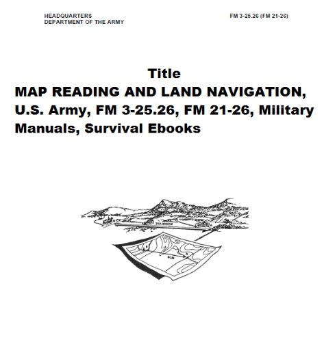 MAP READING AND LAND NAVIGATION US Army FM FM - Us army map reading