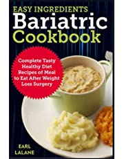 Easy Ingredients Bariatric Cookbook: Complete Tasty Healthy Diet Recipes of Meal to Eat After Weight Loss Surgery