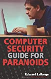 Computer Security Guide for Paranoids, Edward LaBarge, 1581607229
