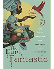 The Dark Fantastic: Race and the Imagination from Harry Potter to the Hunger Games