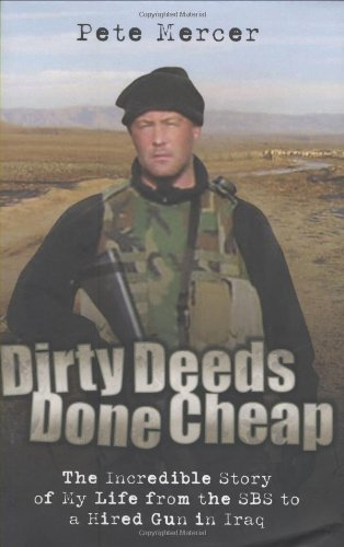 Dirty Deeds Done Cheap: The Incredible Story of My Life from the SBS to a Hired Gun in Iraq