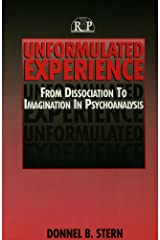 Unformulated Experience: From Dissociation to Imagination in Psychoanalysis (Relational Perspectives Book Series) Kindle Edition