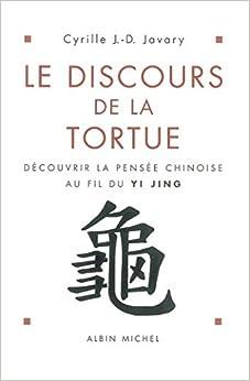 Le Discours de la tortue : Découvrir la pensée chinoise au fil du Yi-Jing