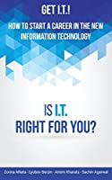 Get I.T.! How to Start a Career in the New Information Technology: Is I.T. Right for You?