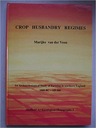 Book Crop Husbandry Regimes: An Archaeobotanical Study of Farming in Northern England 1000 BC - AD 500 (Sheffield Archaeological Monographs)
