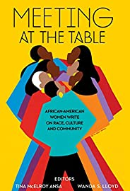 Meeting at the Table: African-American Women Write on Race, Culture and Community