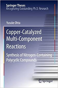 Copper-Catalyzed Multi-Component Reactions: Synthesis of Nitrogen-Containing Polycyclic Compounds (Springer Theses)