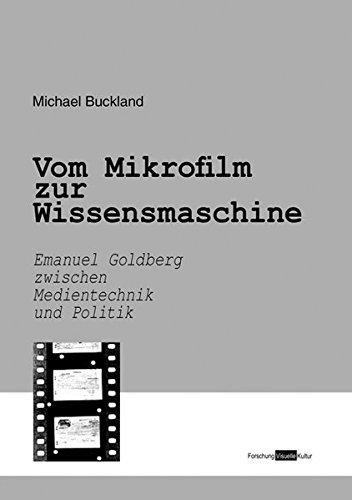 Vom Mikrofilm zur Wissensmaschine: Emanuel Goldberg zwischen Medientechnik und Politik. Biografie (Forschung Visuelle Kultur)