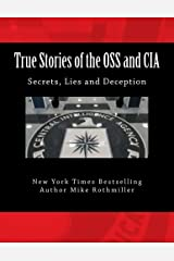 True Stories of the OSS and CIA: Formation of the OSS and CIA and their secret missions. These classified stories are told by the CIA