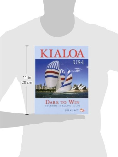Kialoa US-1 Dare to Win: In Business In Sailing In Life