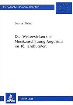 Book Das Weiterwirken Der Musikanschauung Augustins Im 16. Jahrhundert (European University Studies. Series XXXVI, Musicology)