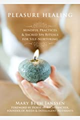 Pleasure Healing: Mindful Practices and Sacred Spa Rituals for Self-Nurturing Paperback