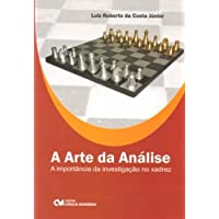 Arte Da Analise, A - A Importancia Da Investigacao No Xadrez