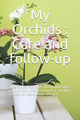My Orchids : Care and follow-up: Note all the important information about your orchids when you buy or plant them in order to respect their lifecycle