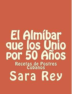 El Almíbar que los Unio por 50 Años: Recetas de Postres Cubanos (Spanish Edition