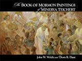 The Book of Mormon Paintings of Minerva Teichert, Welch, John W. and Dant, Doris R., 0842526773