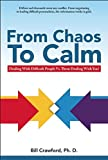 From Chaos to Calm: Dealing with Difficult People Versus Them Dealing With You (Power, Purpose, and Promise of Solution-Focused Communicatio)
