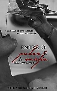 Entre o Poder e a Máfia (Runaway Love Livro 1)