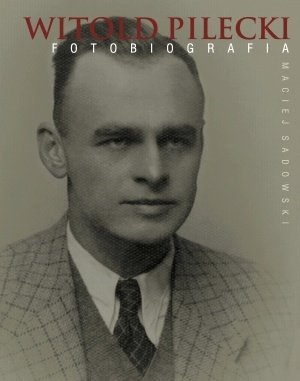 Witold Pilecki. Fotobiografia