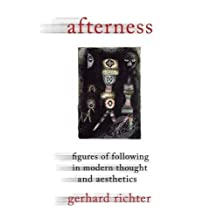 Afterness: Figures of Following in Modern Thought and Aesthetics (Columbia Themes in Philosophy, Social Criticism, and the Art) (Columbia Themes in Philosophy, Social Criticism, and the Arts) by Gerhard Richter (2011-10-28)