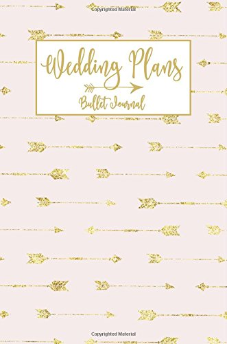 Wedding Plans Bullet Journal: Dot Grid, Rose Gold Arrow Boho Blank Wedding Planning Notebook, 120 Dotted Pages, 6 x 9, Stylish Journal for Bride, ... Shower, Bride to Be, Bridal Party Gifts