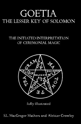 Goetia: The Lesser Key of Solomon: The Initiated Interpretation of Ceremonial Magic [Mathers, S.L. MacGregor - Crowley, Aleister] (Tapa Blanda)
